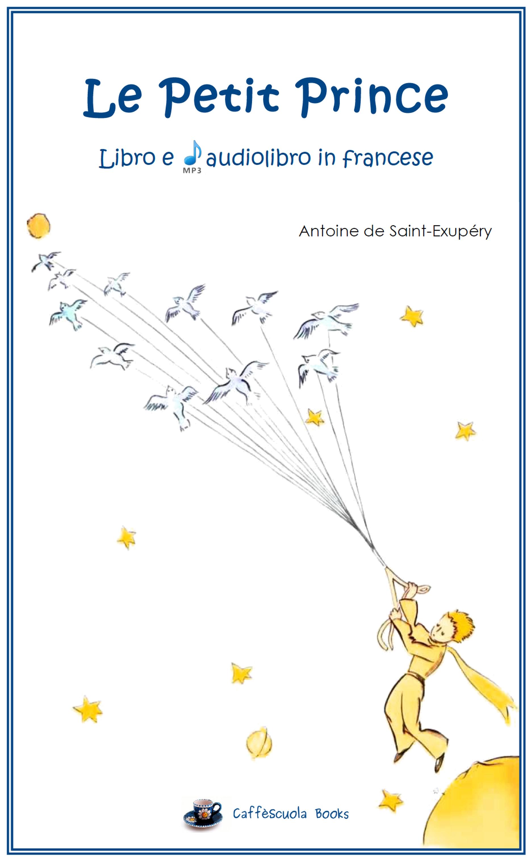 Le petit prince libro e audiolibro in francese caff scuola for Piccolo in francese